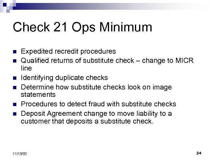 Check 21 Ops Minimum n n n Expedited recredit procedures Qualified returns of substitute