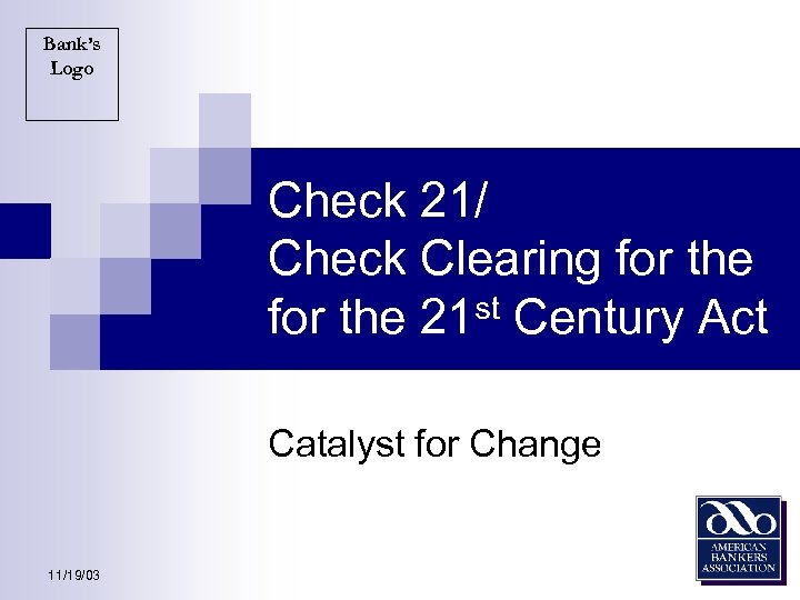 Bank's Logo Check 21/ Check Clearing for the st Century Act for the 21