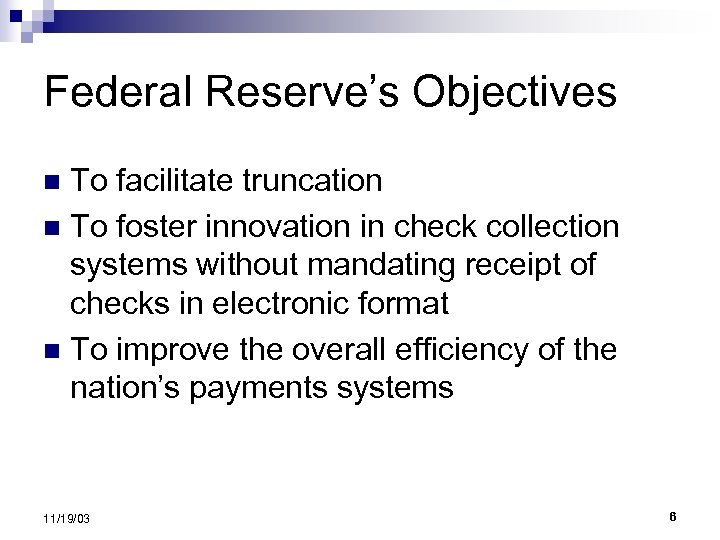 Federal Reserve's Objectives To facilitate truncation n To foster innovation in check collection systems