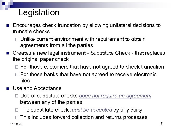 Legislation n Encourages check truncation by allowing unilateral decisions to truncate checks ¨ Unlike