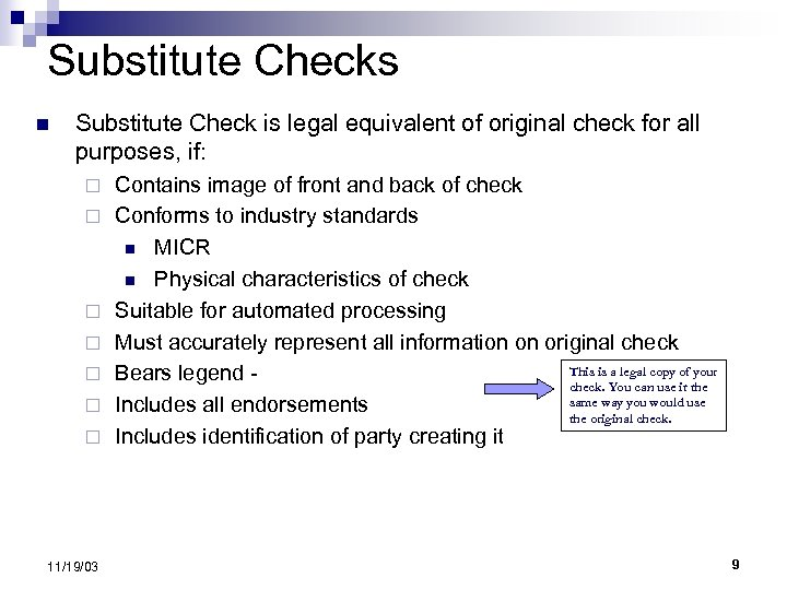 Substitute Checks n Substitute Check is legal equivalent of original check for all purposes,