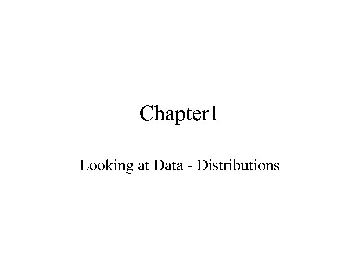 Chapter 1 Looking at Data - Distributions