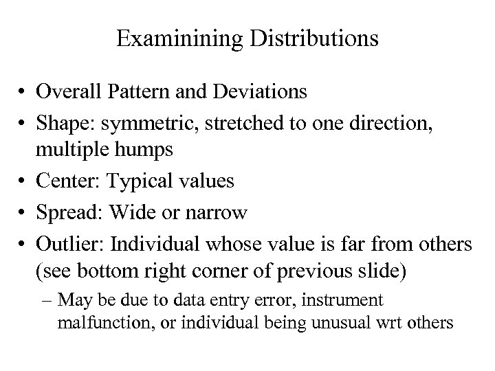 Examinining Distributions • Overall Pattern and Deviations • Shape: symmetric, stretched to one direction,