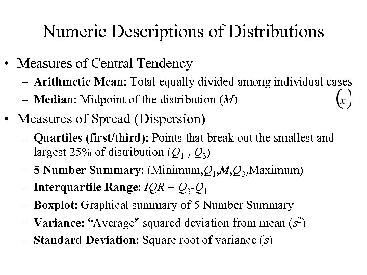 Numeric Descriptions of Distributions • Measures of Central Tendency – Arithmetic Mean: Total equally