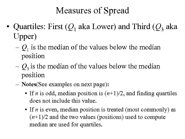 Measures of Spread • Quartiles: First (Q 1 aka Lower) and Third (Q 3