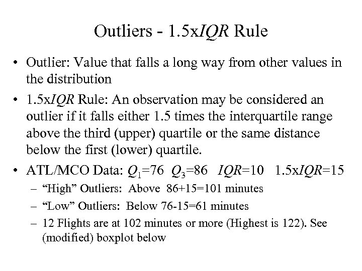 Outliers - 1. 5 x. IQR Rule • Outlier: Value that falls a long