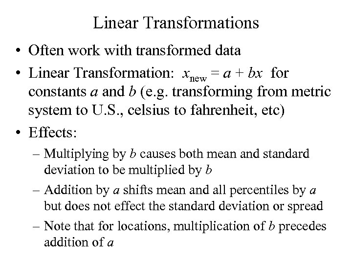 Linear Transformations • Often work with transformed data • Linear Transformation: xnew = a