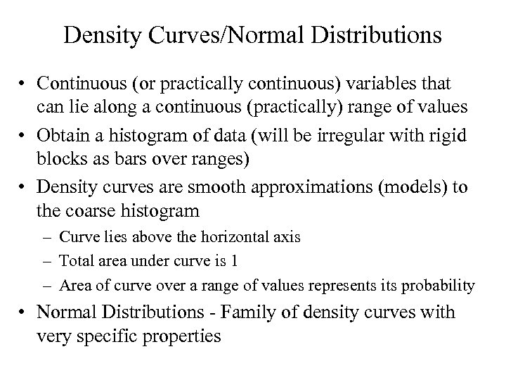 Density Curves/Normal Distributions • Continuous (or practically continuous) variables that can lie along a