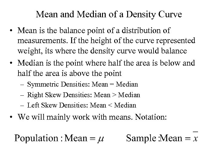 Mean and Median of a Density Curve • Mean is the balance point of