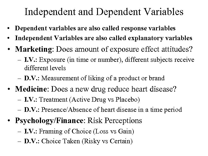 Independent and Dependent Variables • Dependent variables are also called response variables • Independent