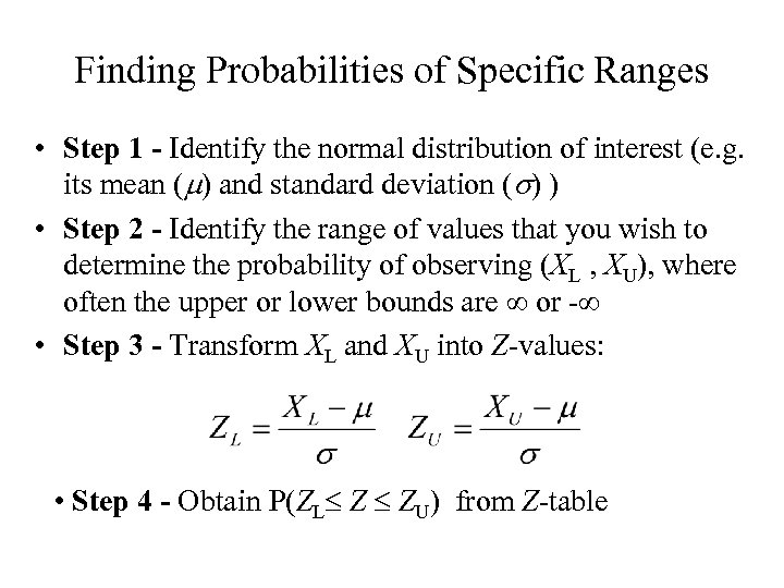 Finding Probabilities of Specific Ranges • Step 1 - Identify the normal distribution of