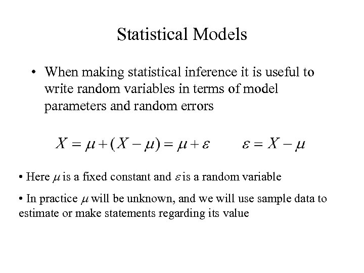 Statistical Models • When making statistical inference it is useful to write random variables