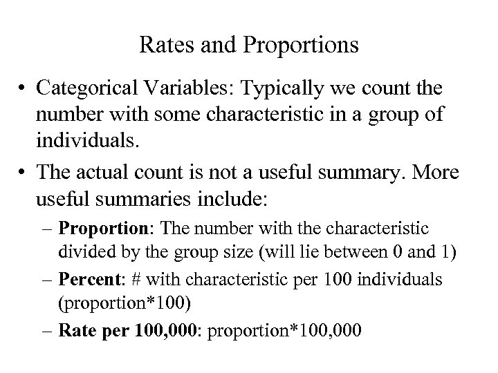 Rates and Proportions • Categorical Variables: Typically we count the number with some characteristic
