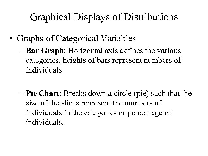 Graphical Displays of Distributions • Graphs of Categorical Variables – Bar Graph: Horizontal axis