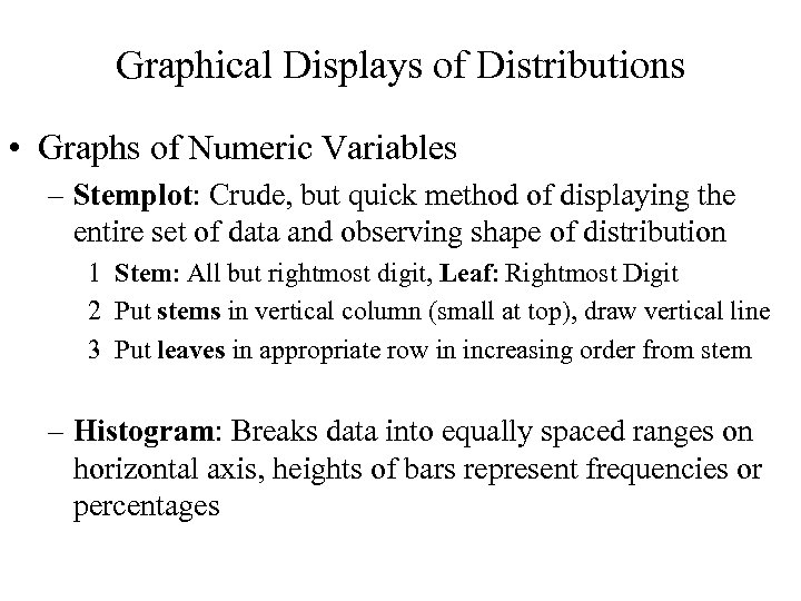 Graphical Displays of Distributions • Graphs of Numeric Variables – Stemplot: Crude, but quick