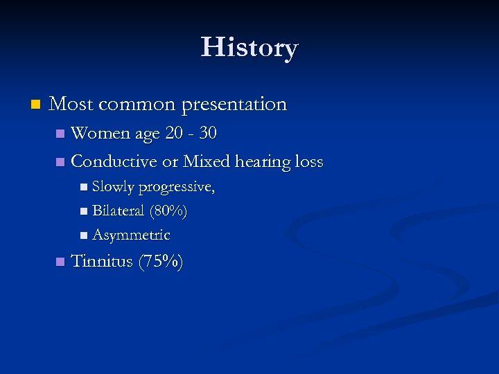 History n Most common presentation Women age 20 - 30 n Conductive or Mixed