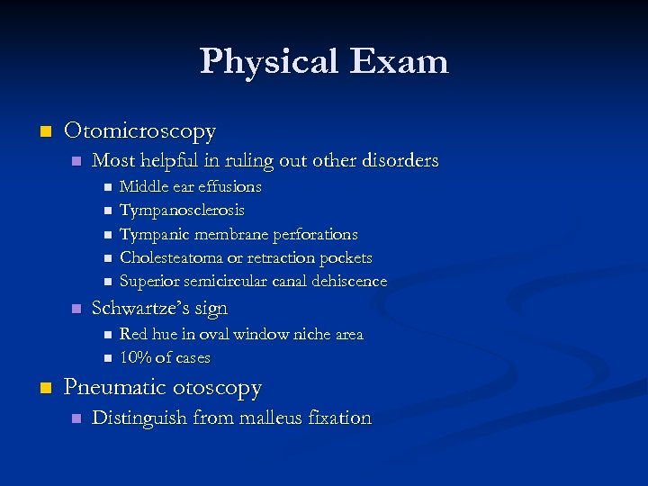 Physical Exam n Otomicroscopy n Most helpful in ruling out other disorders n n