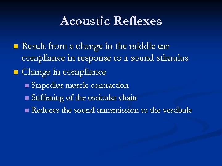 Acoustic Reflexes Result from a change in the middle ear compliance in response to
