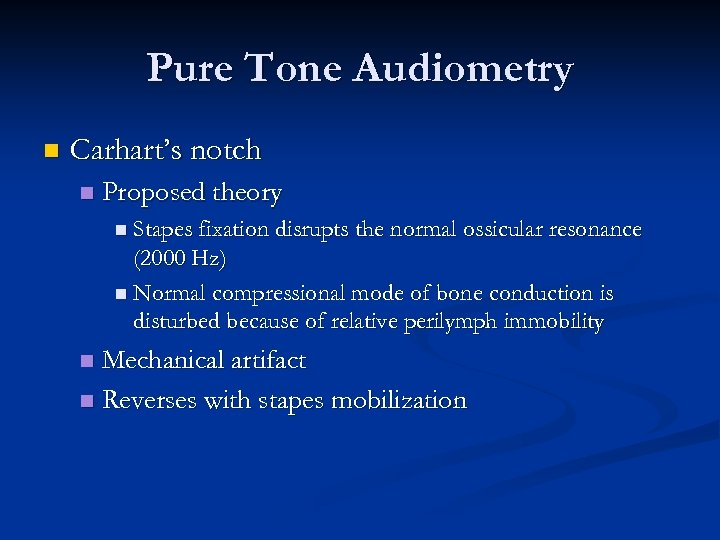 Pure Tone Audiometry n Carhart's notch n Proposed theory n Stapes fixation disrupts the
