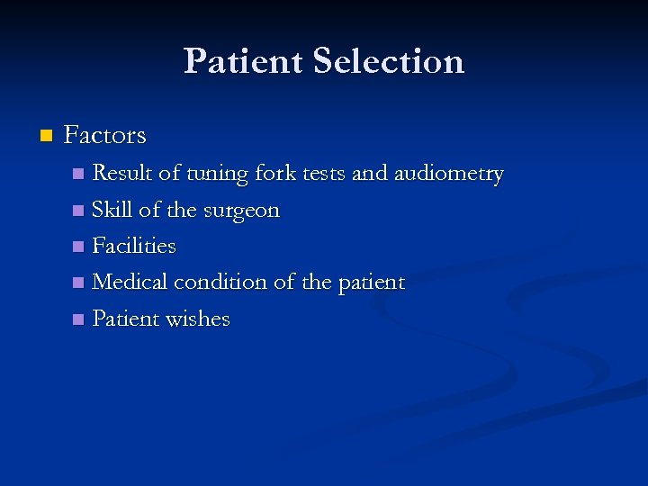 Patient Selection n Factors Result of tuning fork tests and audiometry n Skill of