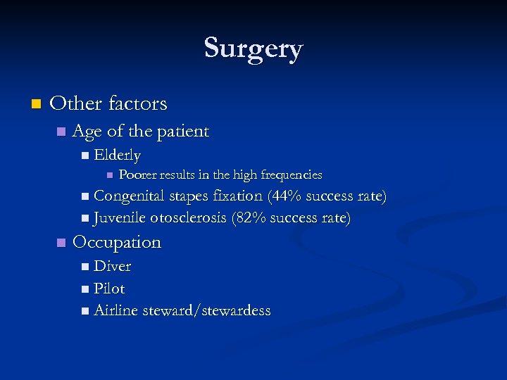 Surgery n Other factors n Age of the patient n Elderly n Poorer results