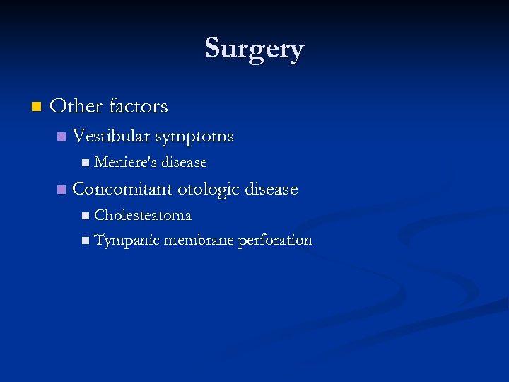 Surgery n Other factors n Vestibular symptoms n Meniere's disease n Concomitant otologic disease