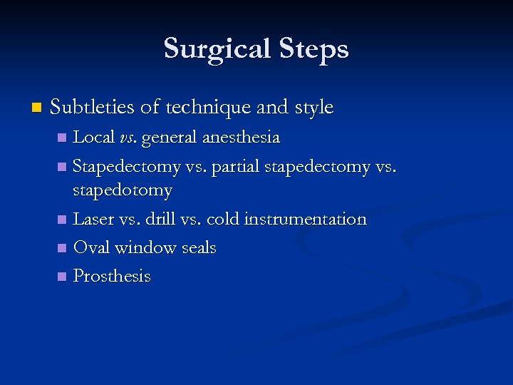 Surgical Steps n Subtleties of technique and style Local vs. general anesthesia n Stapedectomy