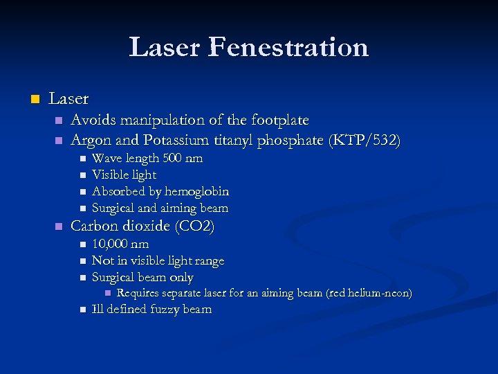 Laser Fenestration n Laser n n Avoids manipulation of the footplate Argon and Potassium