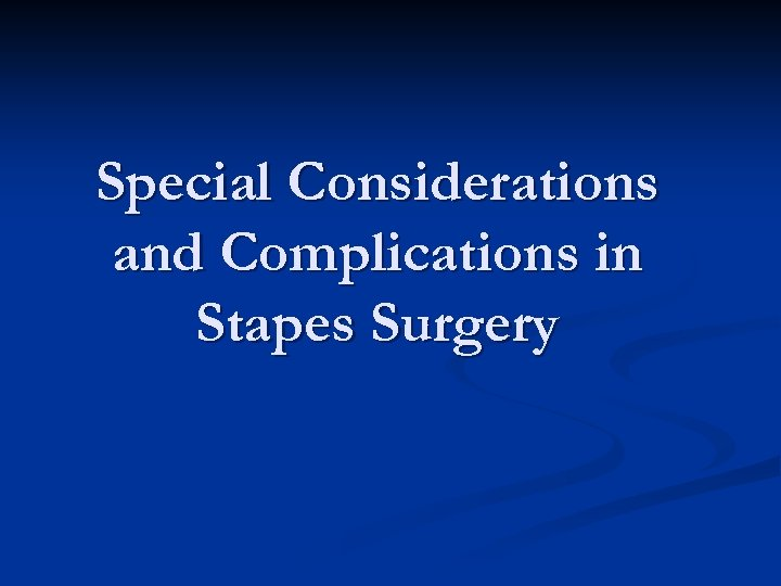Special Considerations and Complications in Stapes Surgery