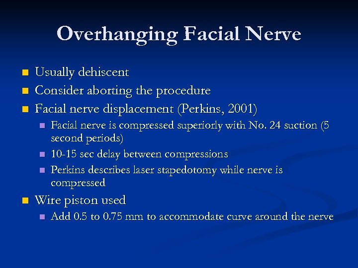 Overhanging Facial Nerve n n n Usually dehiscent Consider aborting the procedure Facial nerve