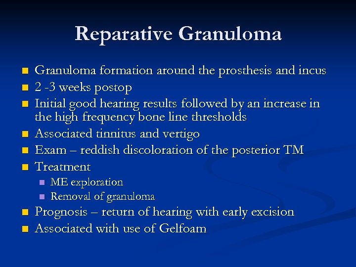 Reparative Granuloma n n n Granuloma formation around the prosthesis and incus 2 -3