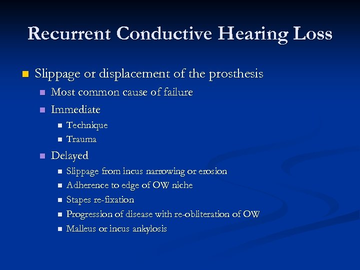 Recurrent Conductive Hearing Loss n Slippage or displacement of the prosthesis n n Most