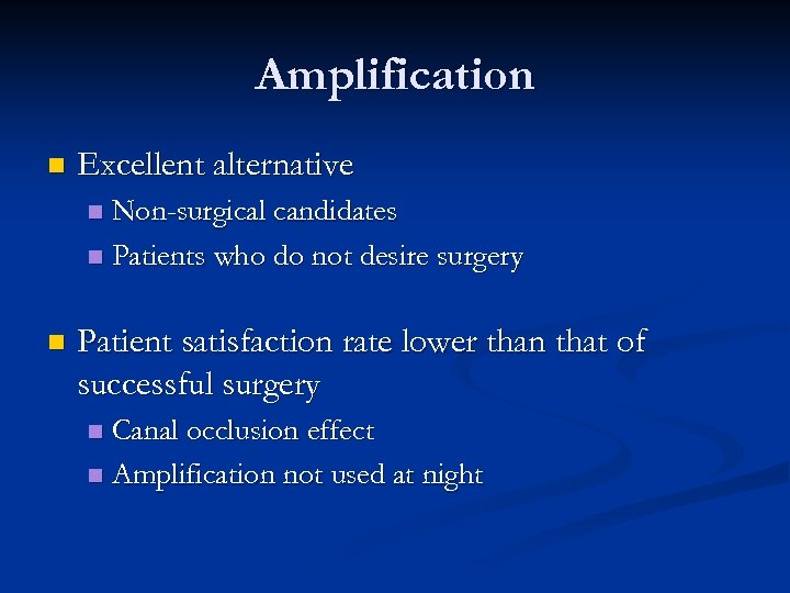 Amplification n Excellent alternative Non-surgical candidates n Patients who do not desire surgery n