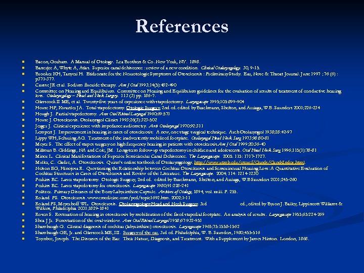 References n n n n n n n Bacon, Gorham. A Manual of Otology.