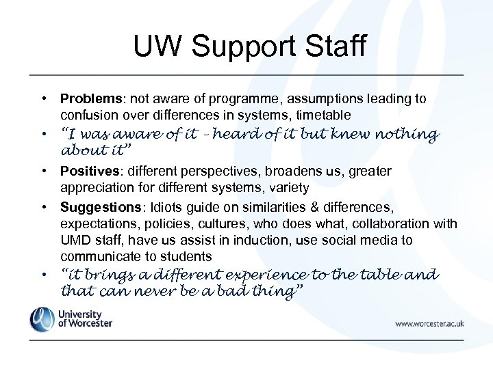 UW Support Staff • Problems: not aware of programme, assumptions leading to confusion over