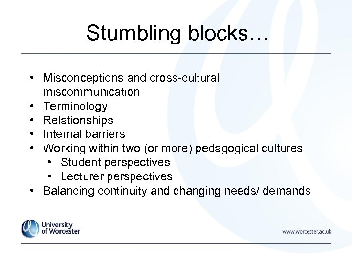 Stumbling blocks… • Misconceptions and cross-cultural miscommunication • Terminology • Relationships • Internal barriers
