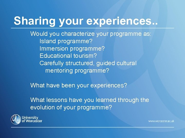 Sharing your experiences. . Would you characterize your programme as: Island programme? Immersion programme?