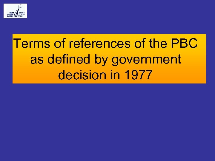 Terms of references of the PBC as defined by government decision in 1977