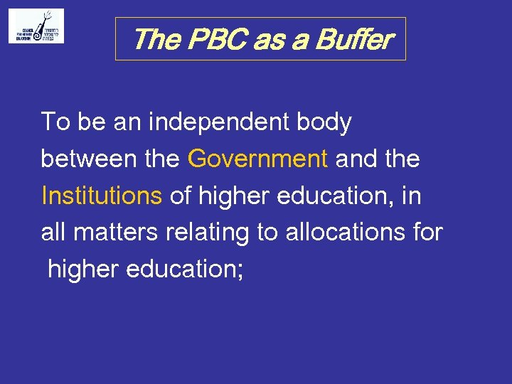 The PBC as a Buffer To be an independent body between the Government and