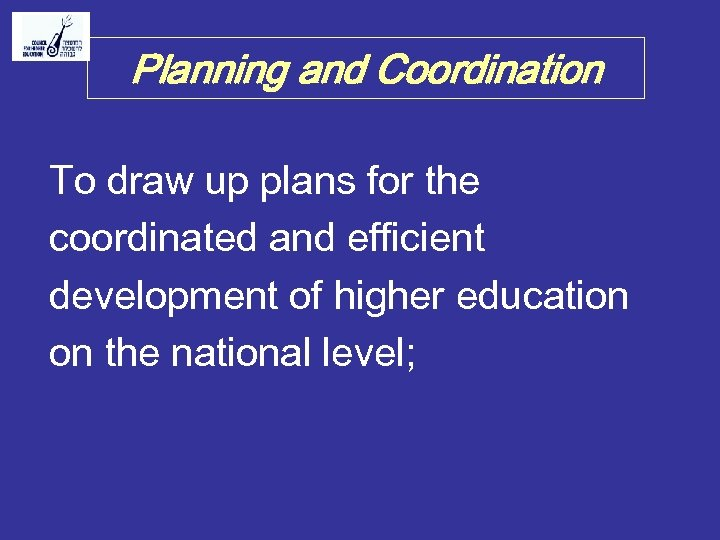 Planning and Coordination To draw up plans for the coordinated and efficient development of