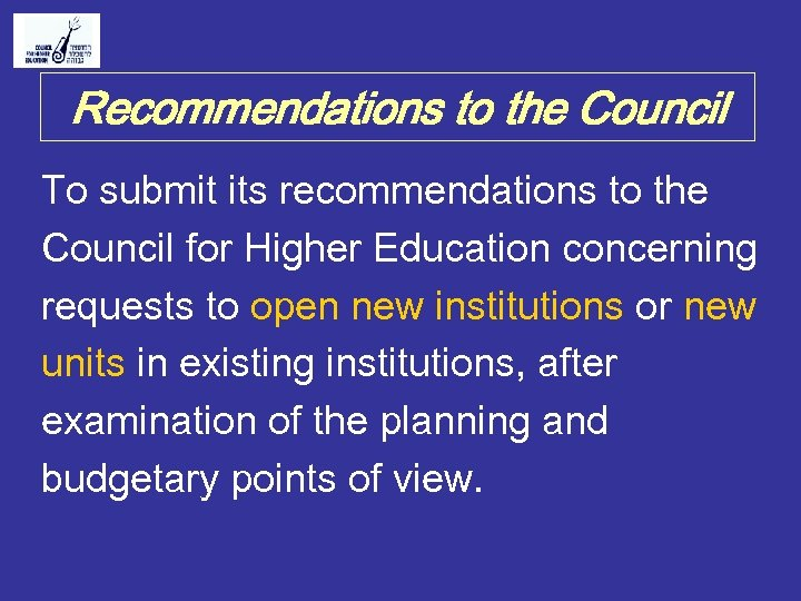 Recommendations to the Council To submit its recommendations to the Council for Higher Education