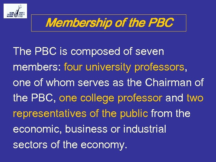 Membership of the PBC The PBC is composed of seven members: four university professors,