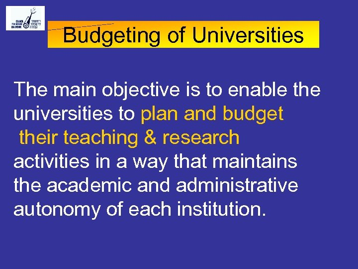 Budgeting of Universities The main objective is to enable the universities to plan and