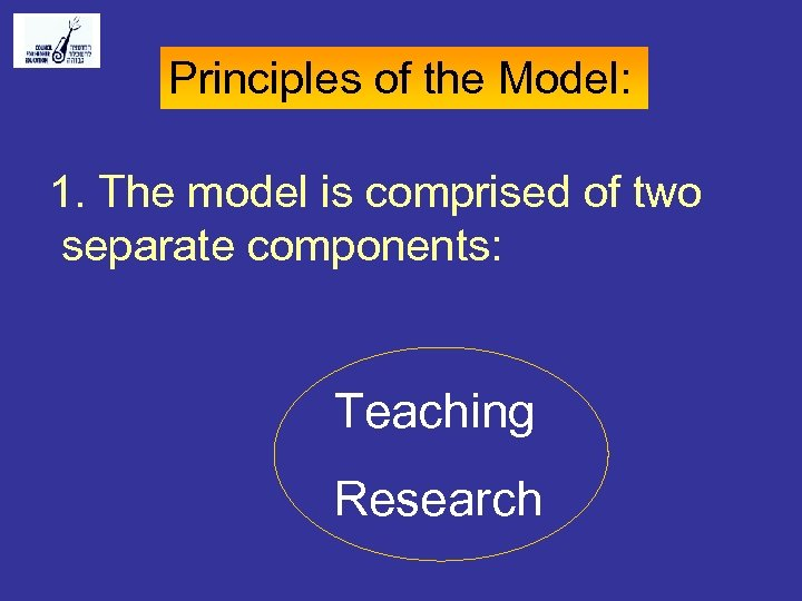 Principles of the Model: 1. The model is comprised of two separate components: Teaching