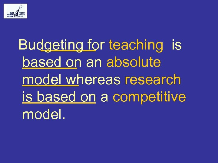 Budgeting for teaching is based on an absolute model whereas research is based on