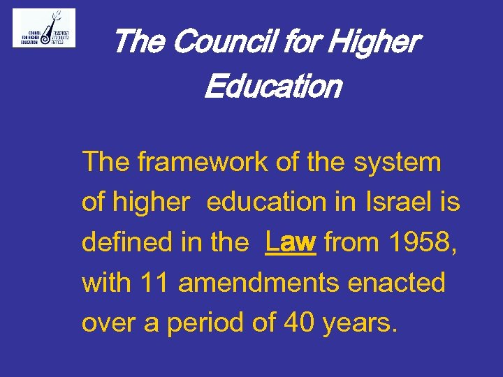 The Council for Higher Education The framework of the system of higher education in