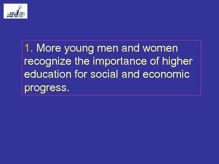 1. More young men and women recognize the importance of higher education for social