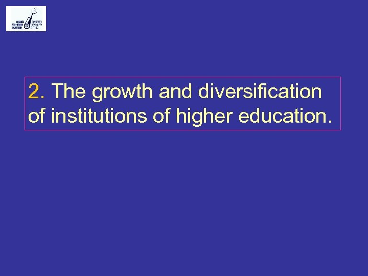 2. The growth and diversification of institutions of higher education.