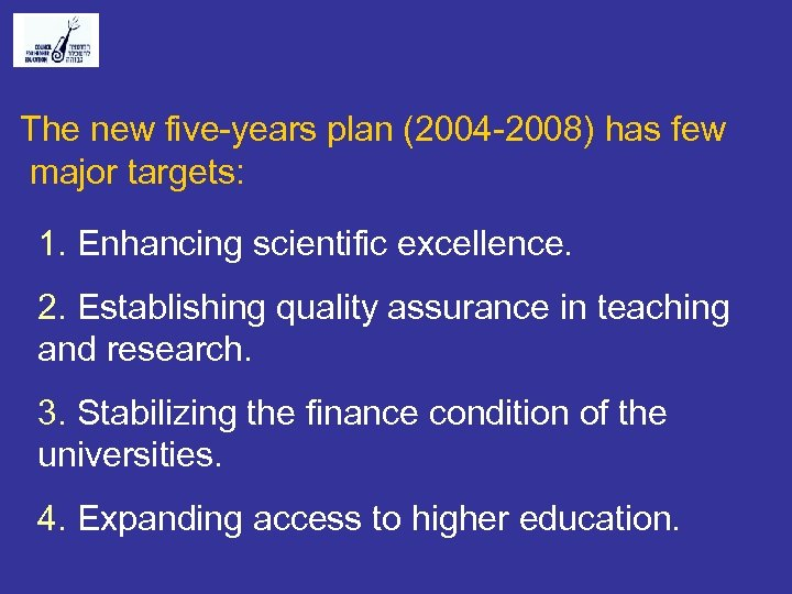 The new five-years plan (2004 -2008) has few major targets: 1. Enhancing scientific excellence.