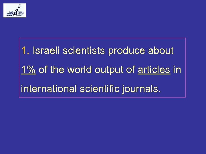1. Israeli scientists produce about 1% of the world output of articles in international